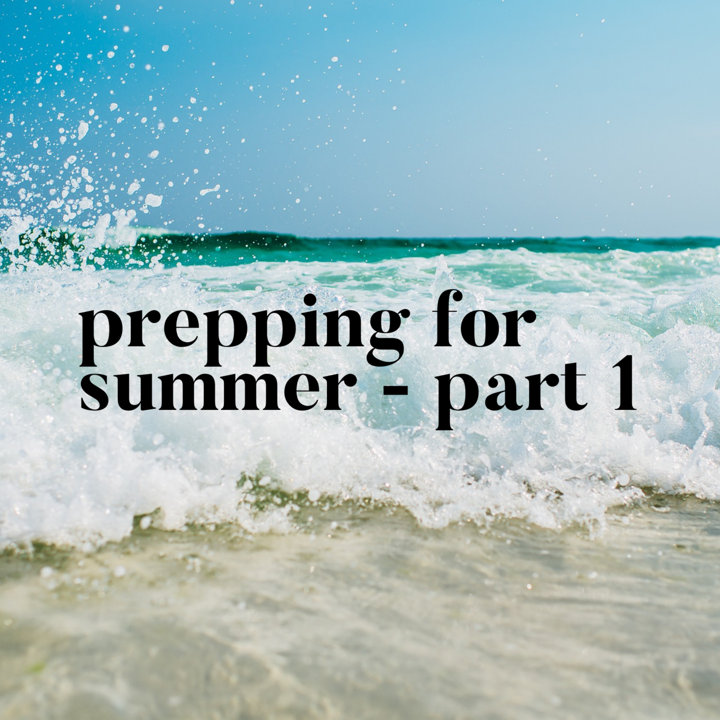Prepping for Summer – Part 1