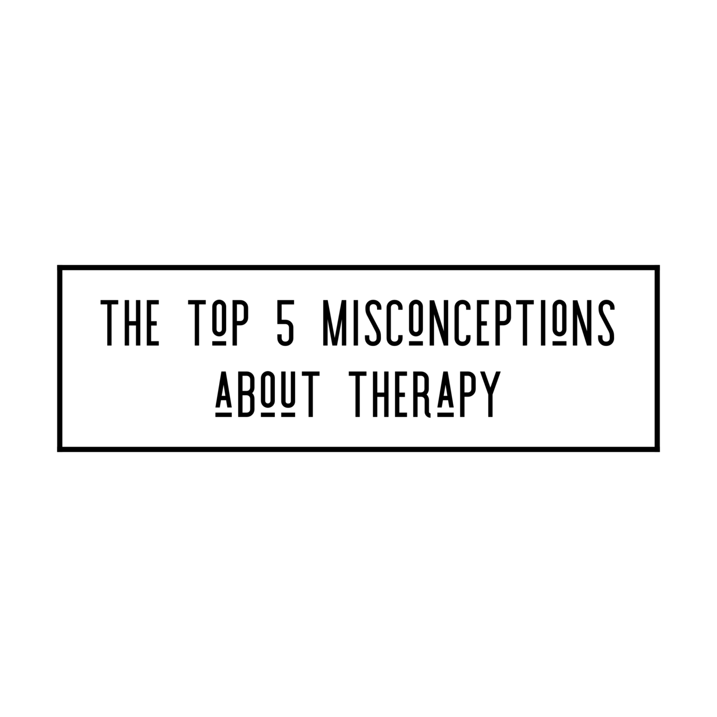 Top 5 Misconceptions about Therapy