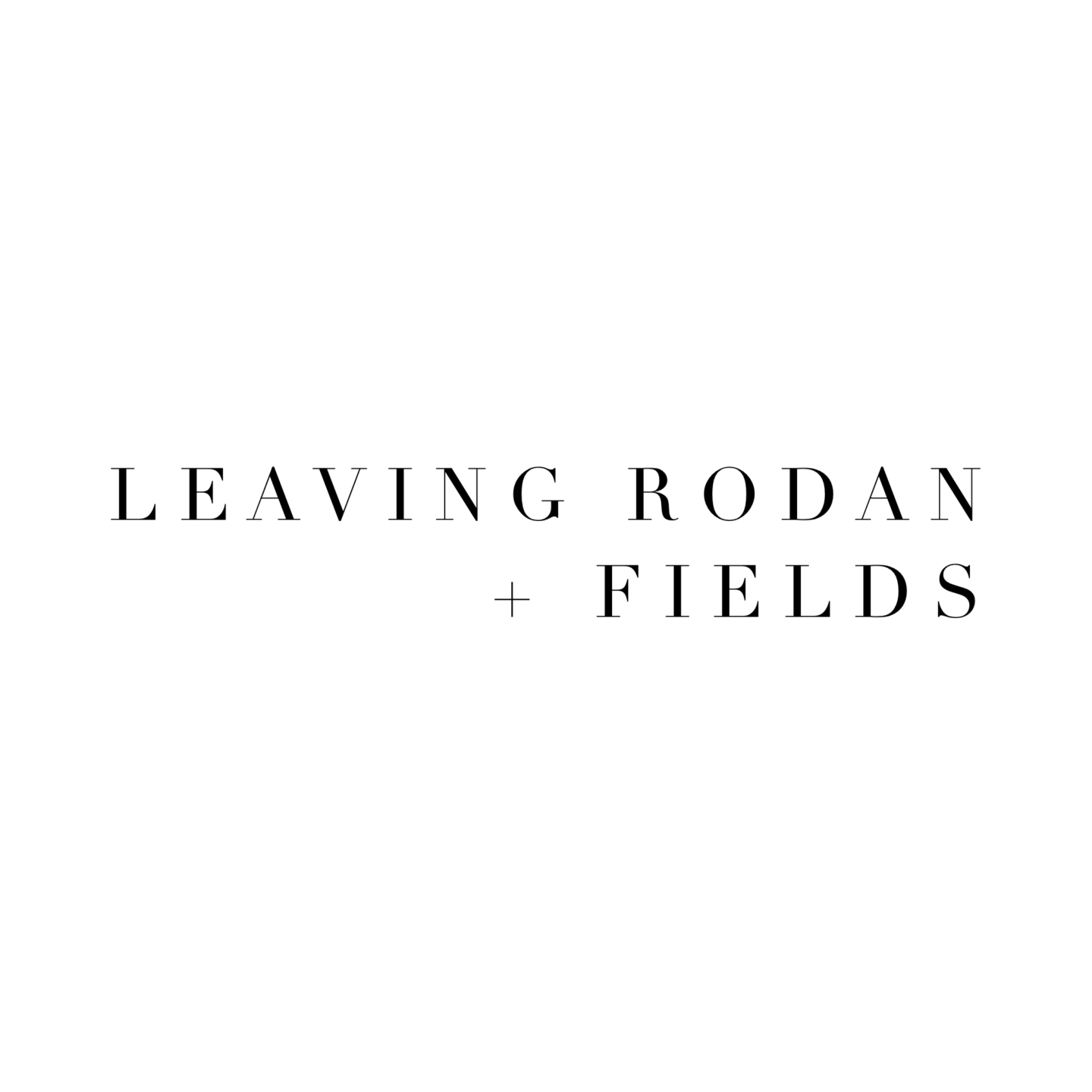 I'm Leaving Rodan + Fields